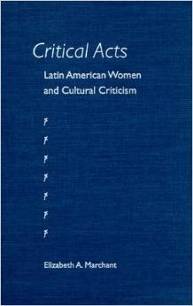 Critical Acts: Latin American Women and Cultural Criticism